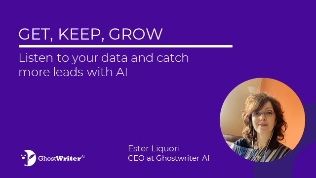 GET, KEEP, GROW, Listen to your data and catch more leads with AI