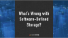 What's Wrong with Software-Defined Storage?
