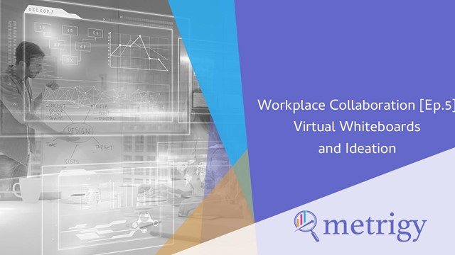 Workplace Collaboration [Ep.5] Virtual Whiteboards and Ideation