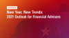 New Year, New Trends: 2021 Outlook for Financial Advisors