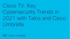 CISCO TV: Key Cybersecurity Trends in 2021 with Talos and Cisco Umbrella