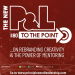 The New P&L TO THE POINT on Rebranding Creativity & the Power of Mentoring