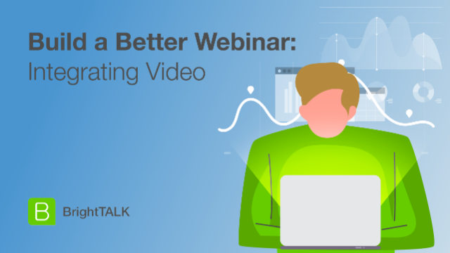 Build a Better Webinar: Integrating Video