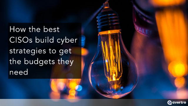 How the best CISOs build cyber strategies to get the budgets they need