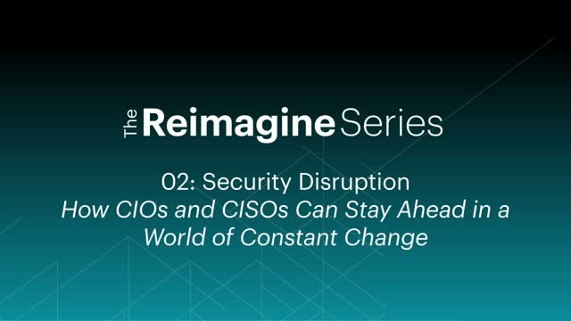 Security Disruption: How CIOs and CISOs Stay Ahead in a World of Constant Change