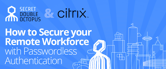 How to Secure Remote Workforce using Passwordless Authentication With Citrix