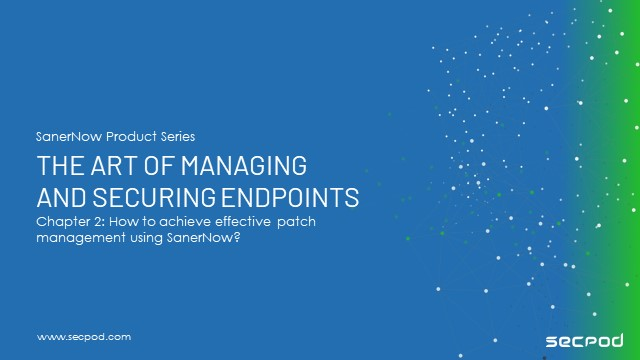 Chapter 2: How to achieve effective patch management using SanerNow?