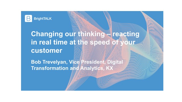 Changing our thinking – reacting in real time at the speed of your customer