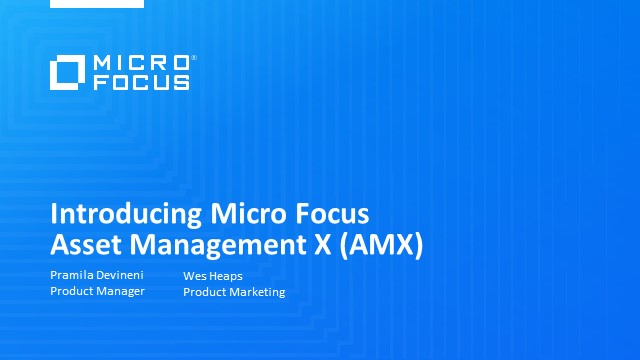 Introducing Micro Focus Asset Management X (AMX)