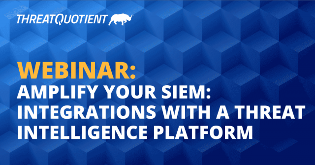 Amplify Your SIEM: Integrations With A Threat Intelligence Platform
