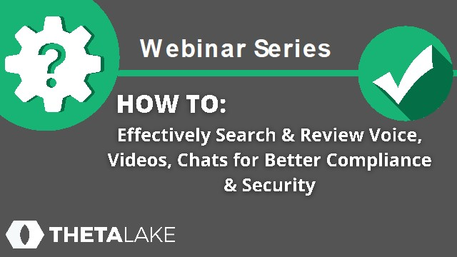 HOW TO: Effectively Review Voice, Videos, Chats for Better Compliance & Security