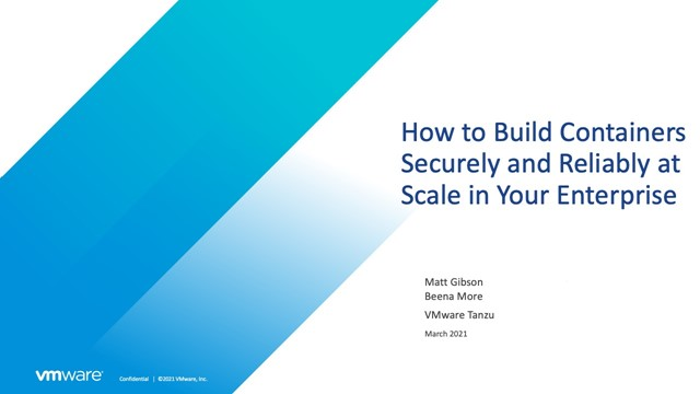How to Build Containers Securely and Reliably at Scale in Your Enterprise