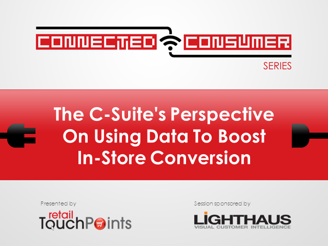 The C-Suite's Perspective On Using Data To Boost In-Store Conversion