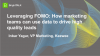 Leveraging FOMO: How marketing teams can use data to drive high quality leads