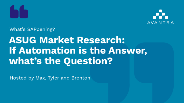 ASUG Market Research: If Automation is the Answer, what's the Question?