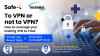 Tecnomic & Safe-T Virtual Live Round Table | To VPN or not to VPN?