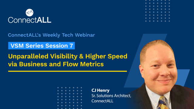 VSM Series 7: Unparalleled Visibility & Higher Speed via Business & Flow Metrics