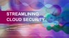 Streamlining Cloud Security Management