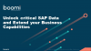 Unlock critical SAP Data and Extend your Business Capabilities