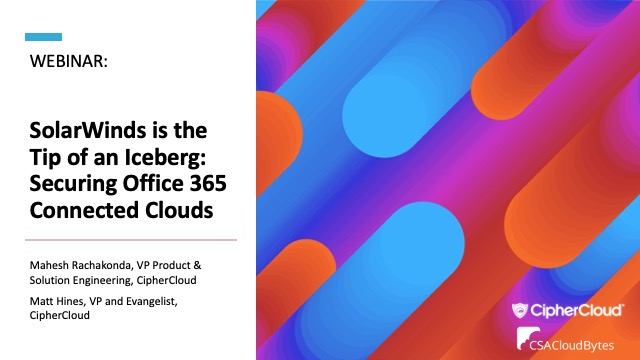 SolarWinds is the Tip of an Iceberg: Securing Office 365 Connected Clouds