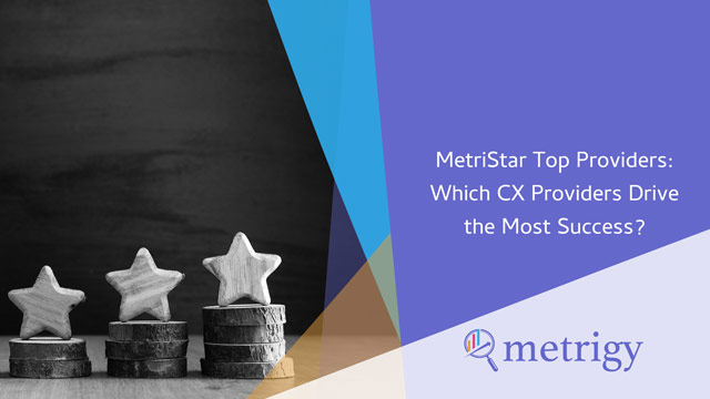 MetriStar Top Providers: Which CX Providers Drive the Most Success?