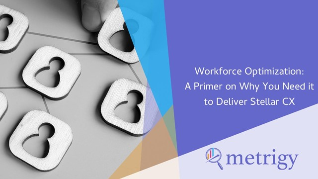 Workforce Optimization: A Primer on Why You Need it to Deliver Stellar CX