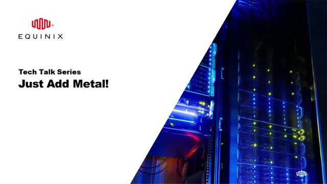 Tech Talk - How to Improve Application Performance with Equinix Metal™