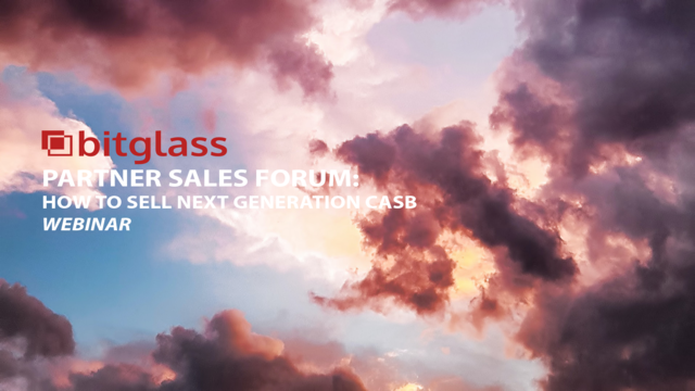 Bitglass Partner Sales Forum  How to Sell Next Generation CASB