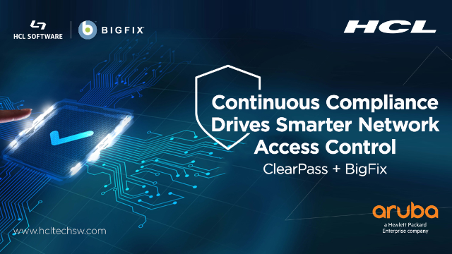 Continuous Compliance Drives Smarter Network Access Control: ClearPass + BigFix