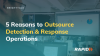 5 Reasons to Outsource Detection & Response Operations
