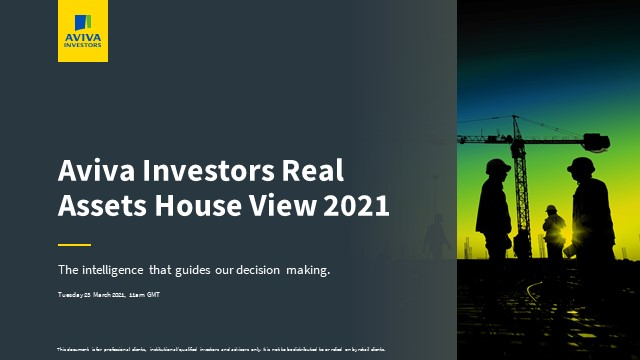 Aviva Investors' Real Assets House View 2021