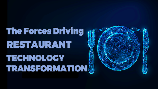The Forces Driving Restaurant Technology Transformation
