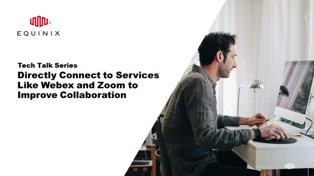Tech Talk - Leverage Equinix Internet Exchange™ to Peer with Partners like Zoom