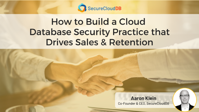 How to Build a Cloud Database Security Practice that Drives Sales & Retention