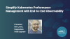 Simplify Kubernetes Performance Management with End-to-End Visibility