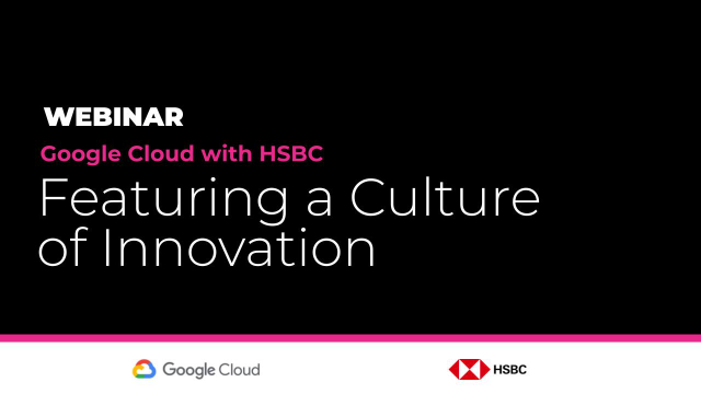 Fostering an Innovation Culture - Webinar with Google Cloud and HSBC