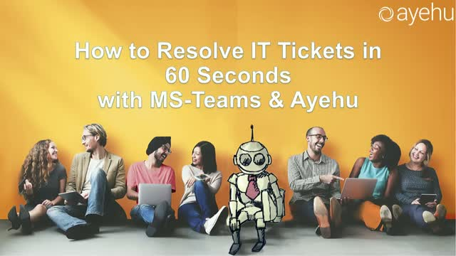 Webinar - How to Resolve IT Tickets in 60 Seconds with MS-Teams & Ayehu