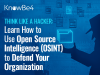 Think Like a Hacker: Learn How to Use OSINT to Defend Your Organization