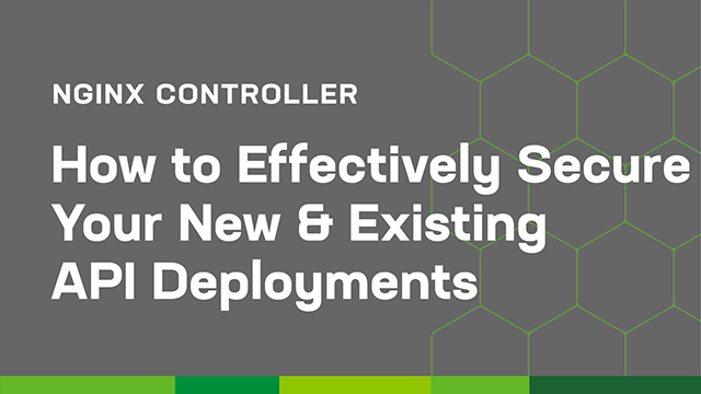 How to Effectively Secure Your New & Existing API Deployments