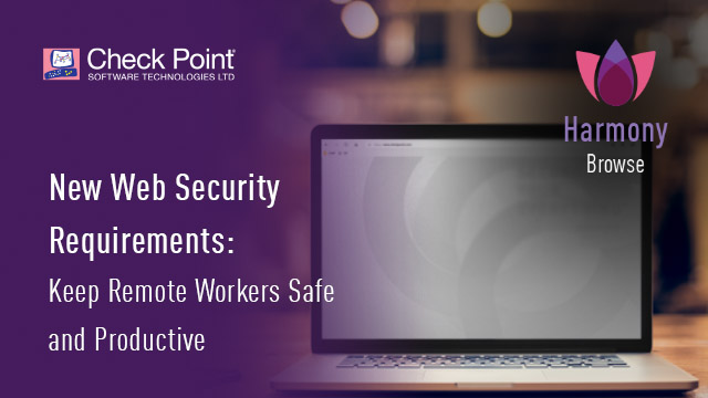 New Web Security Requirements: Keep Remote Workers Safe and Productive