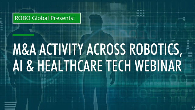 ROBO Global Spotlight on M&A in Robotics, Automation and Healthcare Innovation