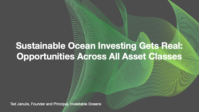 Sustainable Ocean Investing Gets Real: Opportunities Across All Asset Classes