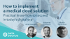 How to implement a medical cloud solution