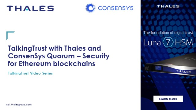 TalkingTrust with Thales and ConsenSys Quorum – Ethereum Blockchains