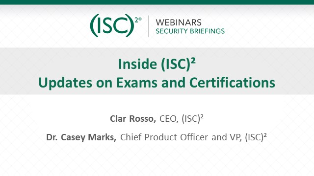 Inside (ISC)²: Updates on Exams and Certifications