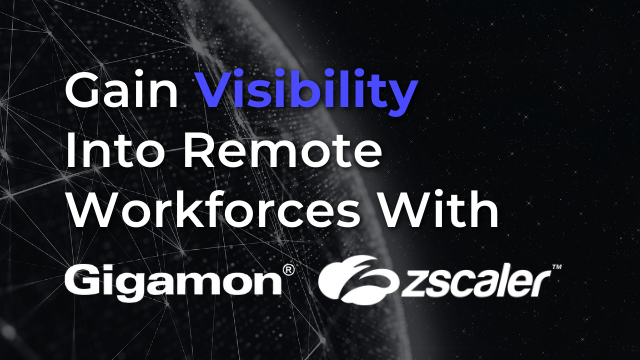 Gain Visibility Into Remote Workforces With Gigamon ThreatINSIGHT and Zscaler