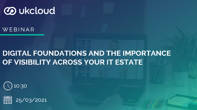 Digital foundations and the importance of visibility across your IT estate