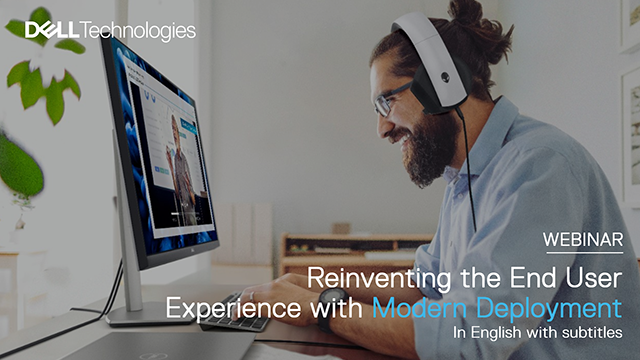Reinventing the End User Experience with Modern Deployment