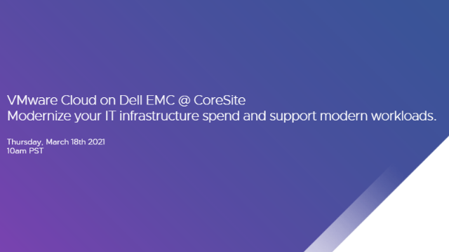 Modernize Your IT Infrastructure Spend with VMware Cloud on Dell EMC & CoreSite