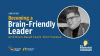 [REPLAY] Becoming a Brain-Friendly Leader with Bret Freeman